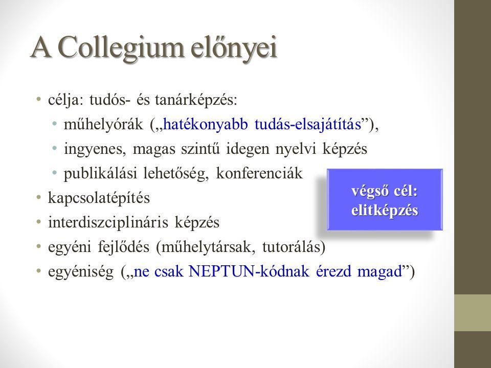 """A Collegium előnyei célja: tudós- és tanárképzés: műhelyórák (""""hatékonyabb tudás-elsajátítás ), ingyenes, magas szintű idegen nyelvi képzés publikálási lehetőség, konferenciák kapcsolatépítés interdiszciplináris képzés egyéni fejlődés (műhelytársak, tutorálás) egyéniség (""""ne csak NEPTUN-kódnak érezd magad ) végső cél: elitképzés"""