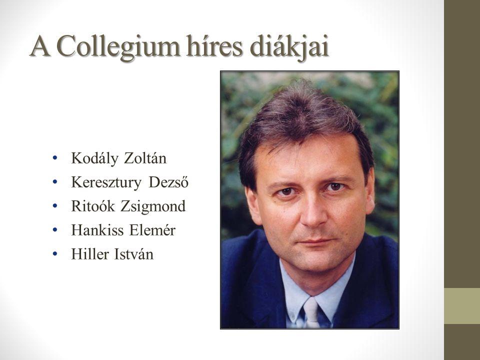 A Collegium híres diákjai Kodály Zoltán Keresztury Dezső Ritoók Zsigmond Hankiss Elemér Hiller István