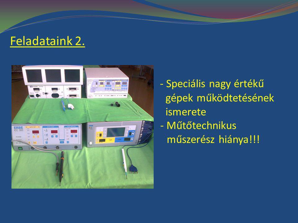 Feladataink 2. - Speciális nagy értékű gépek működtetésének ismerete - Műtőtechnikus műszerészhiánya!!! -