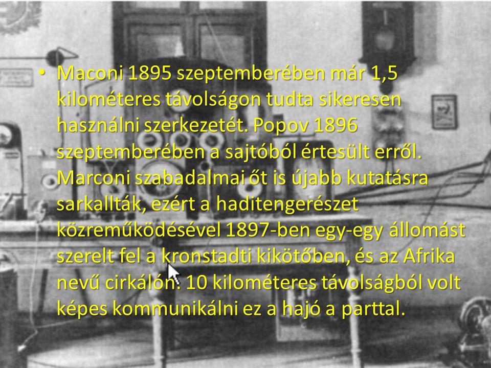 Maconi 1895 szeptemberében már 1,5 kilométeres távolságon tudta sikeresen használni szerkezetét. Popov 1896 szeptemberében a sajtóból értesült erről.