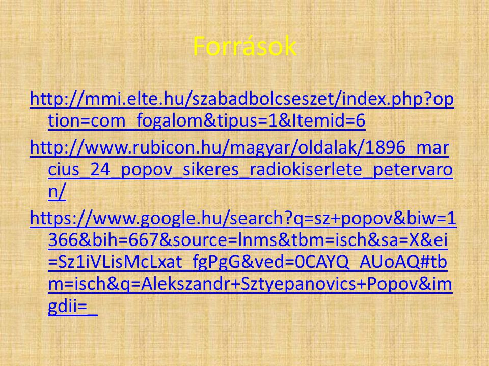 Források http://mmi.elte.hu/szabadbolcseszet/index.php?op tion=com_fogalom&tipus=1&Itemid=6 http://www.rubicon.hu/magyar/oldalak/1896_mar cius_24_popo