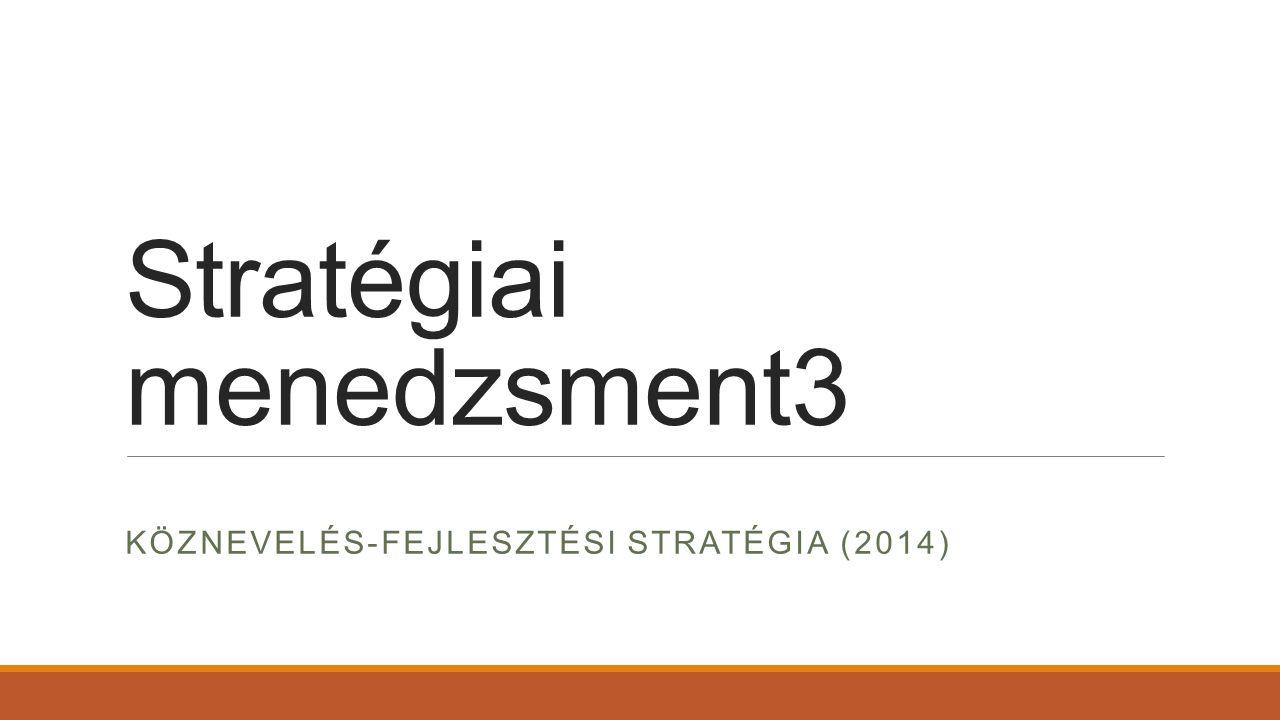 Stratégiai menedzsment3 KÖZNEVELÉS-FEJLESZTÉSI STRATÉGIA (2014)