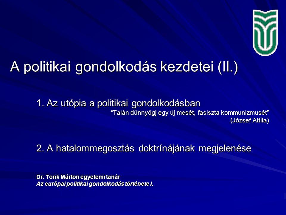 """A politikai gondolkodás kezdetei (II.) 1. Az utópia a politikai gondolkodásban """"Talán dünnyögj egy új mesét, fasiszta kommunizmusét"""" (József Attila) 2"""