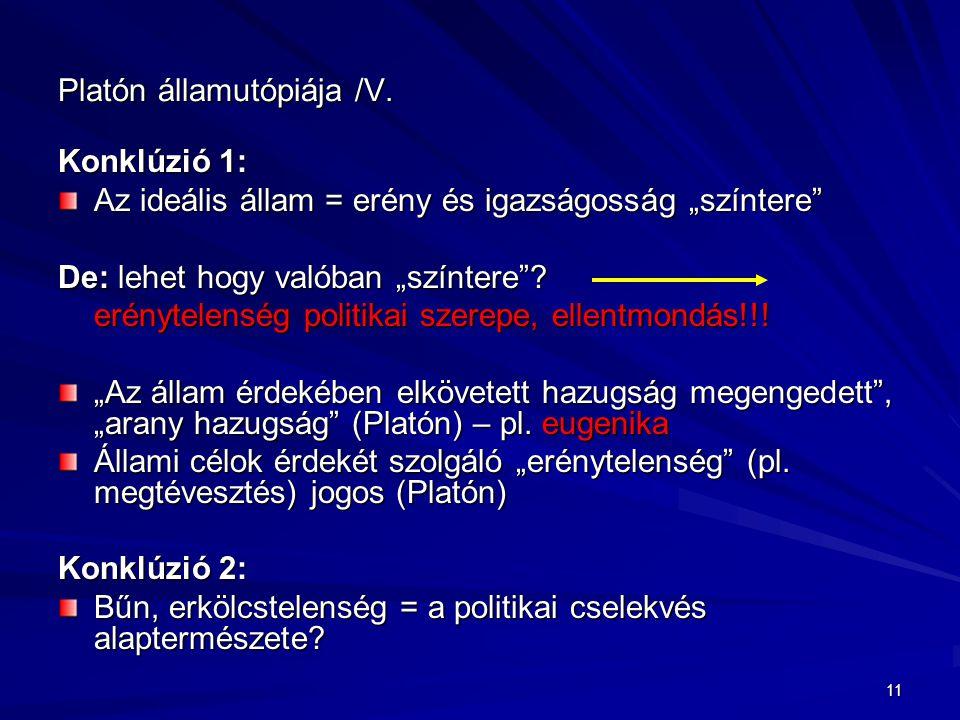 """11 Platón államutópiája /V. Konklúzió 1: Az ideális állam = erény és igazságosság """"színtere"""" De: lehet hogy valóban """"színtere""""? erénytelenség politika"""