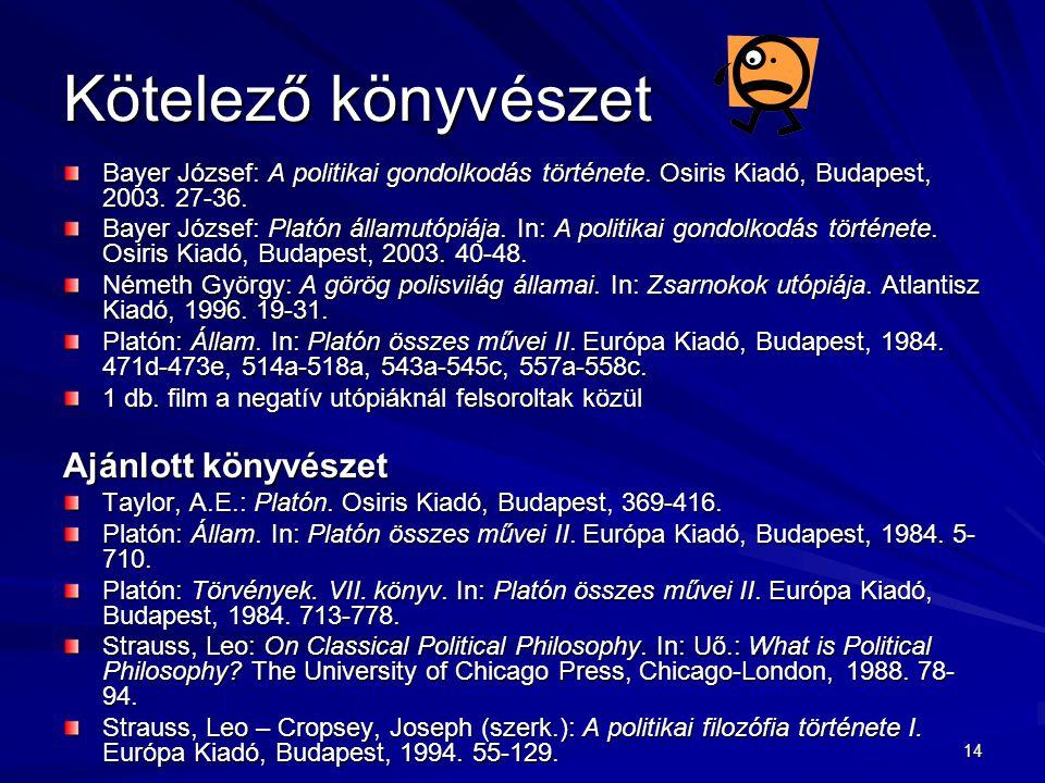 14 Kötelező könyvészet Bayer József: A politikai gondolkodás története. Osiris Kiadó, Budapest, 2003. 27-36. Bayer József: Platón államutópiája. In: A