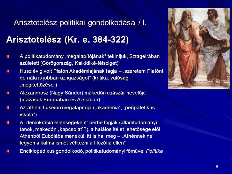 """15 Arisztotelész politikai gondolkodása / I. Arisztotelész (Kr. e. 384-322) A politikatudomány """"megalapítójának"""" tekintjük, Sztageirában született (Gö"""