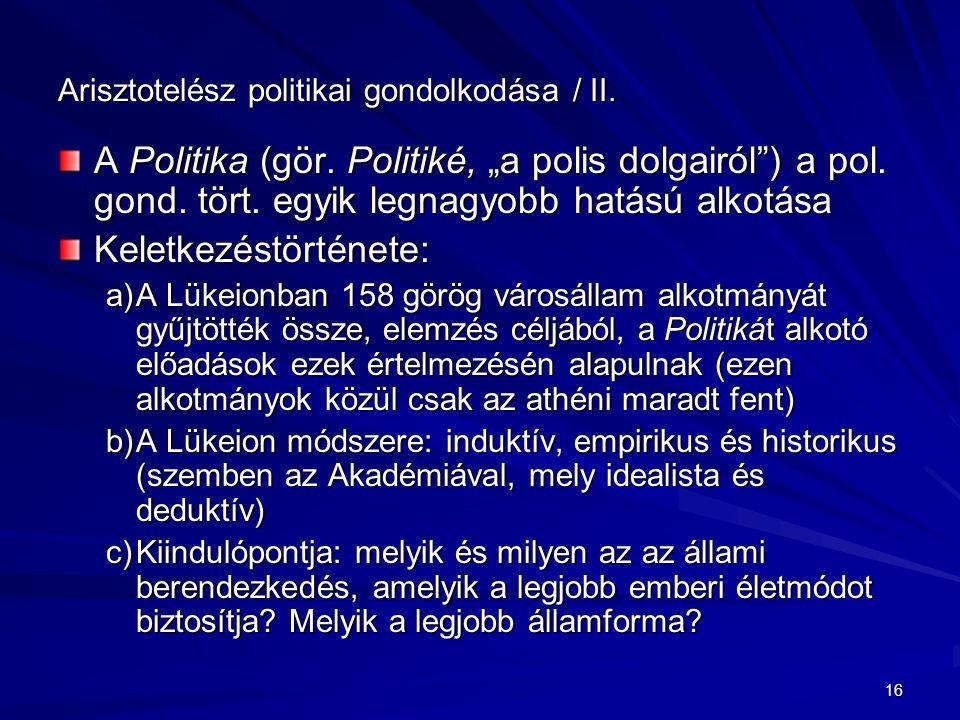 """16 Arisztotelész politikai gondolkodása / II. A Politika (gör. Politiké, """"a polis dolgairól"""") a pol. gond. tört. egyik legnagyobb hatású alkotása Kele"""