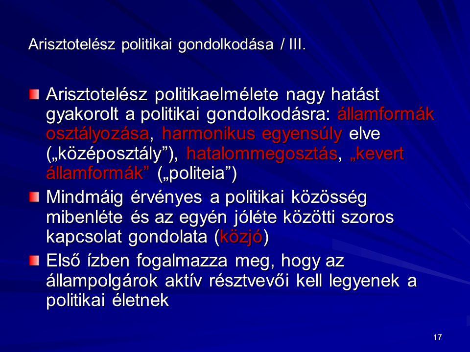 17 Arisztotelész politikai gondolkodása / III. Arisztotelész politikaelmélete nagy hatást gyakorolt a politikai gondolkodásra: államformák osztályozás