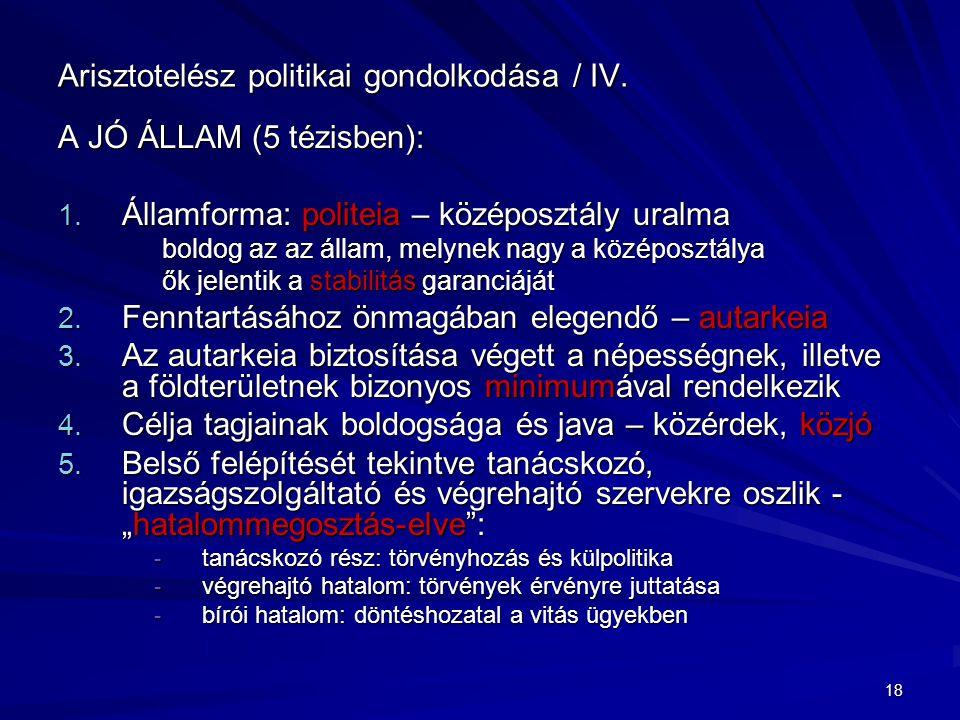 18 Arisztotelész politikai gondolkodása / IV. A JÓ ÁLLAM (5 tézisben): 1. Államforma: politeia – középosztály uralma boldog az az állam, melynek nagy