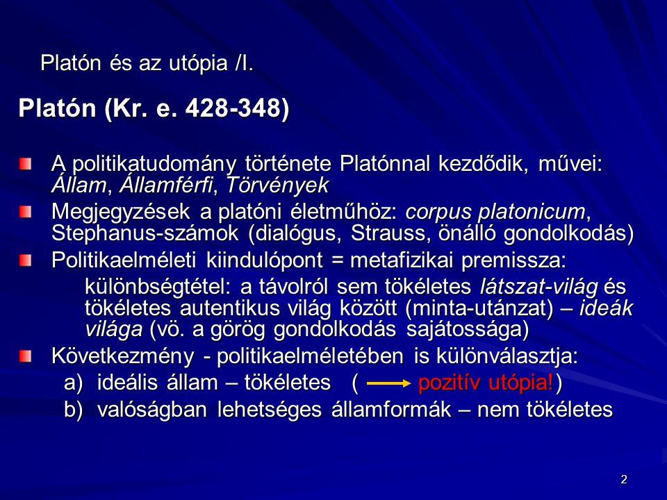 2 Platón és az utópia /I. Platón (Kr. e. 428-348) A politikatudomány története Platónnal kezdődik, művei: Állam, Államférfi, Törvények Megjegyzések a