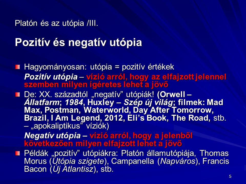 Platón és az utópia /III. Pozitív és negatív utópia Hagyományosan: utópia = pozitív értékek Pozitív utópia – vízió arról, hogy az elfajzott jelennel s
