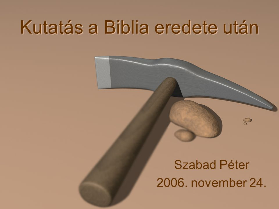Kutatás a Biblia eredete után Szabad Péter 2006. november 24. Szabad Péter 2006. november 24.