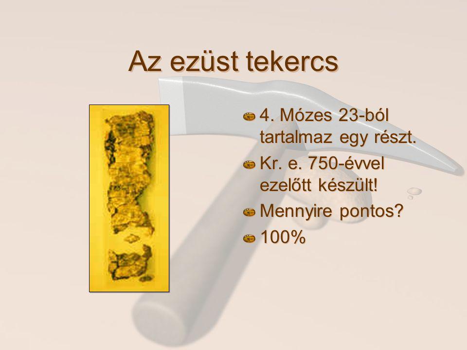 Az ezüst tekercs 4. Mózes 23-ból tartalmaz egy részt. Kr. e. 750-évvel ezelőtt készült! Mennyire pontos? 100%