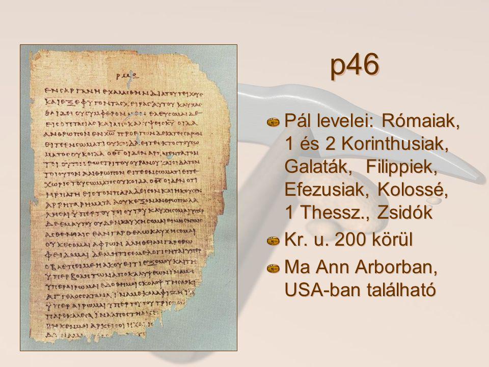 p46 Pál levelei: Rómaiak, 1 és 2 Korinthusiak, Galaták, Filippiek, Efezusiak, Kolossé, 1 Thessz., Zsidók Kr.