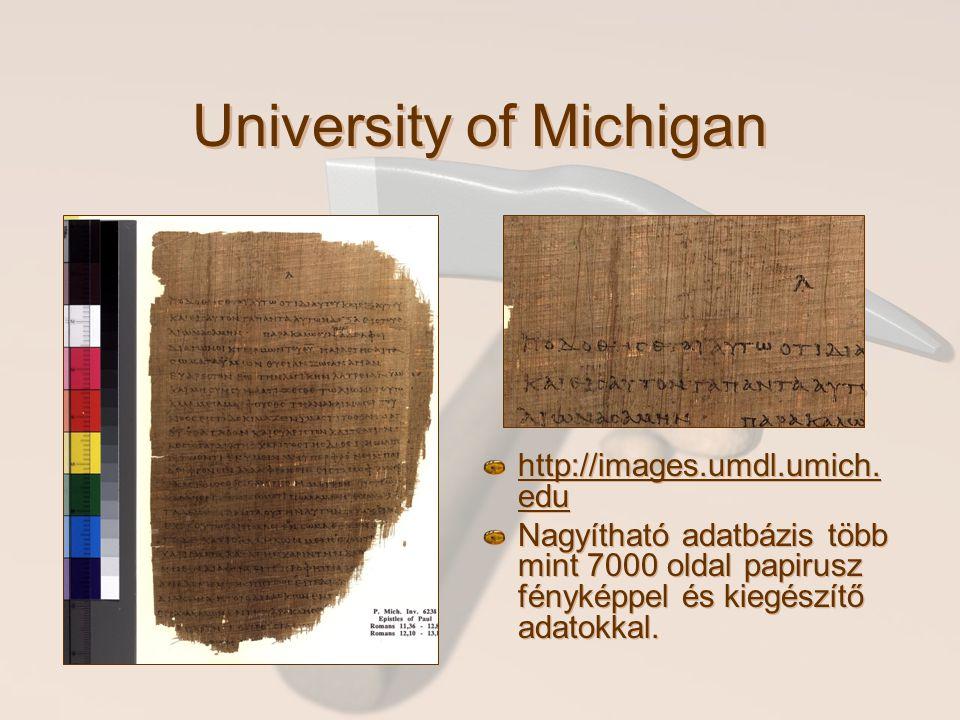 University of Michigan http://images.umdl.umich. edu Nagyítható adatbázis több mint 7000 oldal papirusz fényképpel és kiegészítő adatokkal.