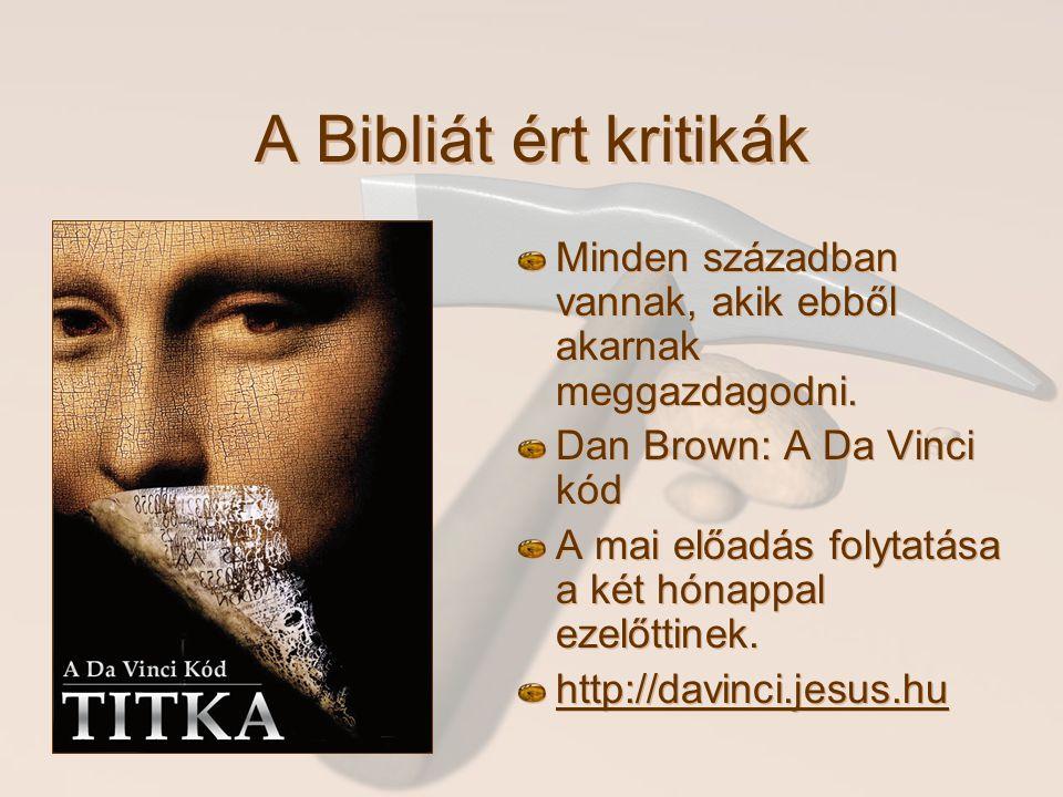 A Bibliát ért kritikák Minden században vannak, akik ebből akarnak meggazdagodni. Dan Brown: A Da Vinci kód A mai előadás folytatása a két hónappal ez
