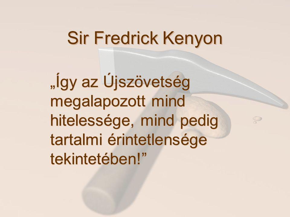 """Sir Fredrick Kenyon """"Így az Újszövetség megalapozott mind hitelessége, mind pedig tartalmi érintetlensége tekintetében!"""""""