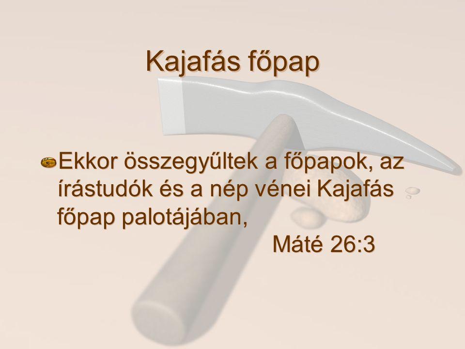 Kajafás főpap Ekkor összegyűltek a főpapok, az írástudók és a nép vénei Kajafás főpap palotájában, Máté 26:3