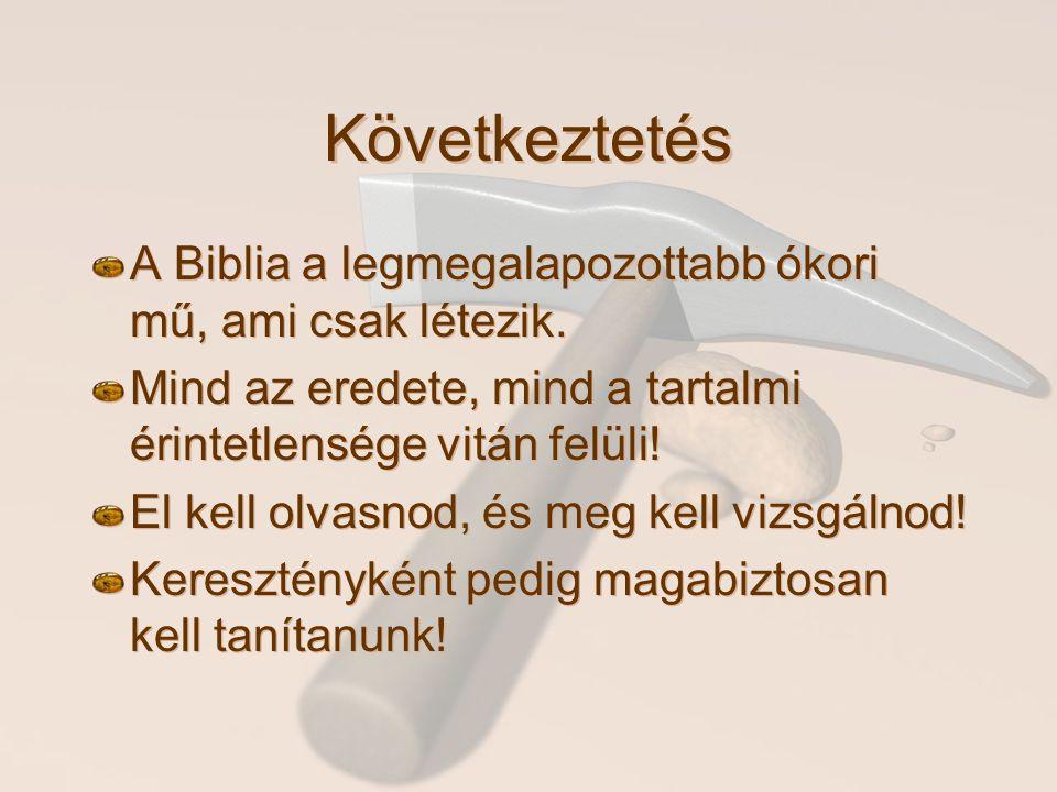 Következtetés A Biblia a legmegalapozottabb ókori mű, ami csak létezik. Mind az eredete, mind a tartalmi érintetlensége vitán felüli! El kell olvasnod