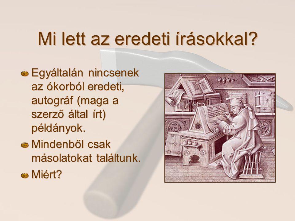 Mi lett az eredeti írásokkal? Egyáltalán nincsenek az ókorból eredeti, autográf (maga a szerző által írt) példányok. Mindenből csak másolatokat talált