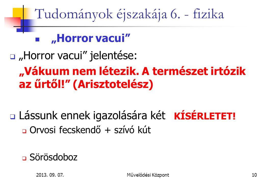 """2013. 09. 07.Művelődési Központ10 Tudományok éjszakája 6. - fizika """"Horror vacui""""  """"Horror vacui"""" jelentése: """"Vákuum nem létezik. A természet irtózik"""