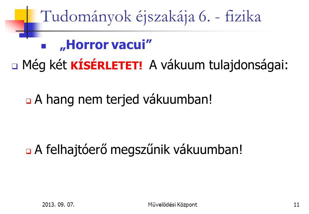 """2013. 09. 07.Művelődési Központ11 Tudományok éjszakája 6. - fizika """"Horror vacui""""  Még két A vákuum tulajdonságai:  A hang nem terjed vákuumban!  A"""