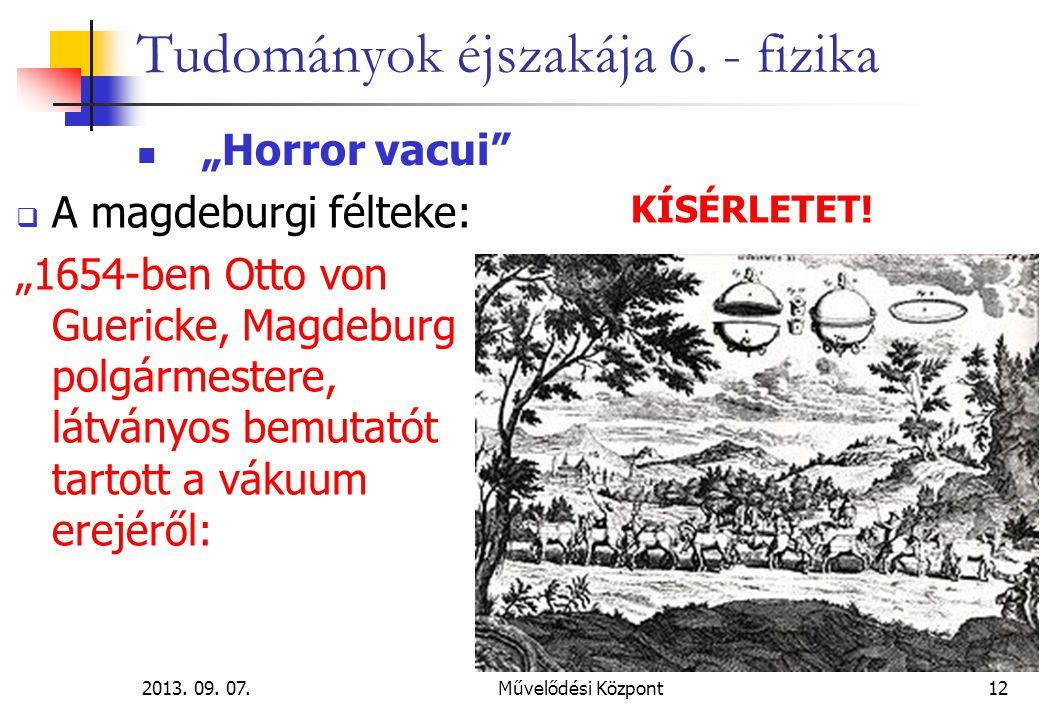 """2013. 09. 07.Művelődési Központ12 Tudományok éjszakája 6. - fizika """"Horror vacui""""  A magdeburgi félteke: """"1654-ben Otto von Guericke, Magdeburg polgá"""