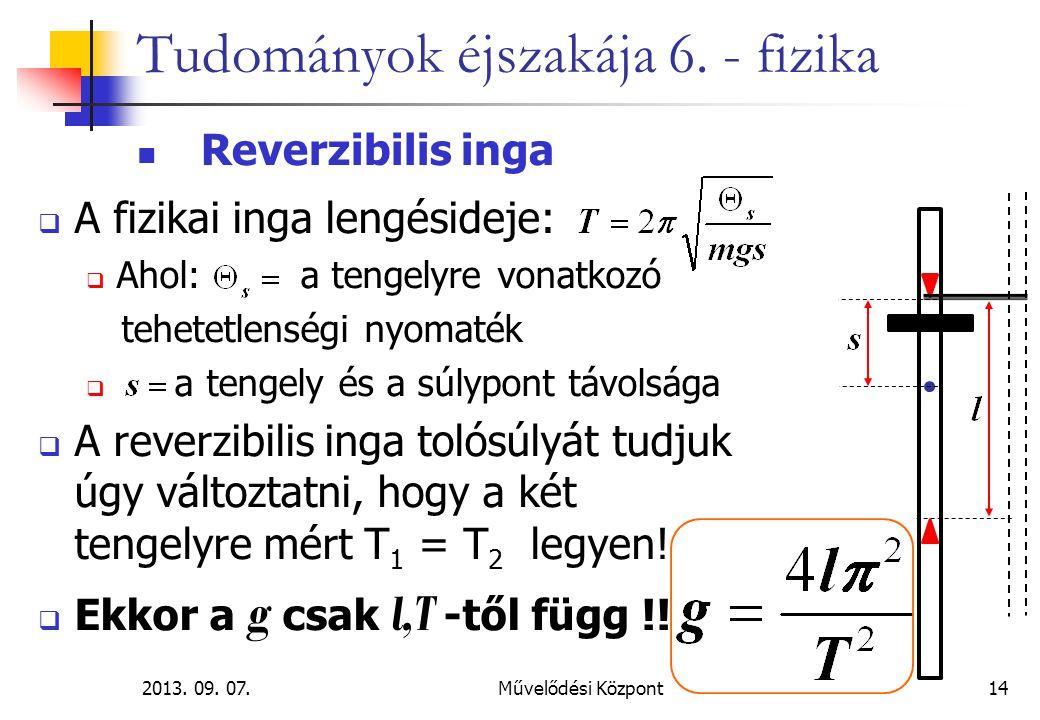 2013. 09. 07.Művelődési Központ14 Tudományok éjszakája 6. - fizika Reverzibilis inga  A fizikai inga lengésideje:  Ahol: a tengelyre vonatkozó tehet