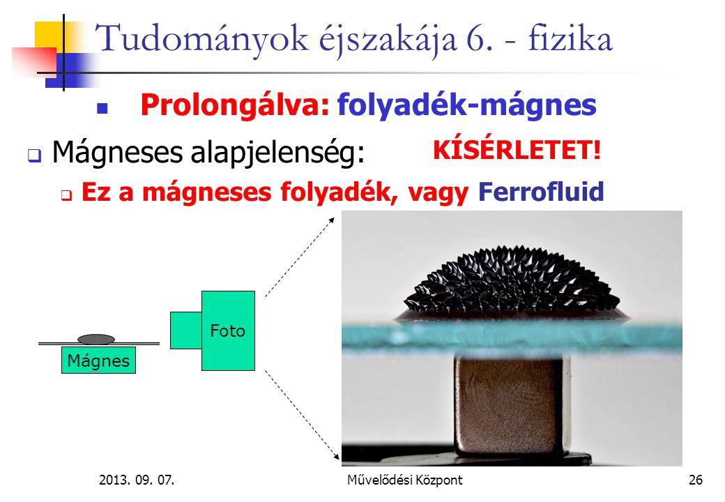 2013. 09. 07.Művelődési Központ26 Tudományok éjszakája 6. - fizika Prolongálva: folyadék-mágnes  Mágneses alapjelenség:  Ez a mágneses folyadék, vag