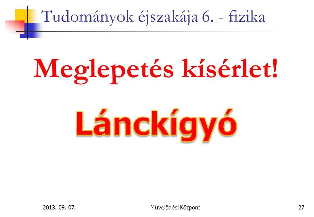 2013. 09. 07.Művelődési Központ27 Tudományok éjszakája 6. - fizika Meglepetés kísérlet!
