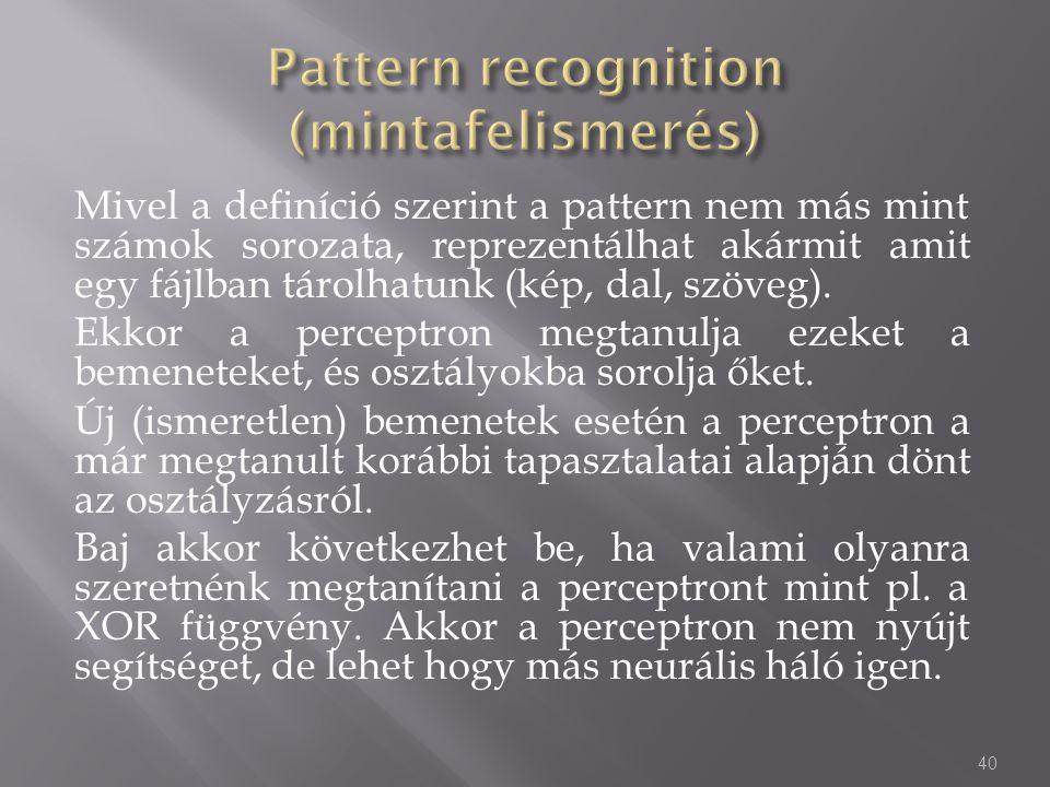 Mivel a definíció szerint a pattern nem más mint számok sorozata, reprezentálhat akármit amit egy fájlban tárolhatunk (kép, dal, szöveg). Ekkor a perc