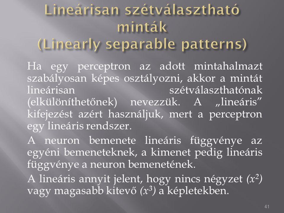 """Ha egy perceptron az adott mintahalmazt szabályosan képes osztályozni, akkor a mintát lineárisan szétválaszthatónak (elkülöníthetőnek) nevezzük. A """"li"""