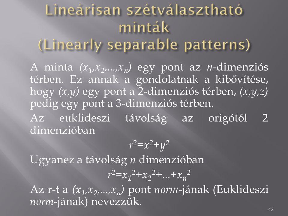 A minta (x 1,x 2,...,x n ) egy pont az n -dimenziós térben. Ez annak a gondolatnak a kibővítése, hogy (x,y) egy pont a 2-dimenziós térben, (x,y,z) ped