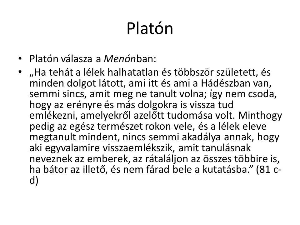 """Platón Platón válasza a Menónban: """"Ha tehát a lélek halhatatlan és többször született, és minden dolgot látott, ami itt és ami a Hádészban van, semmi"""