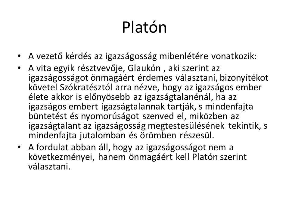 Platón A vezető kérdés az igazságosság mibenlétére vonatkozik: A vita egyik résztvevője, Glaukón, aki szerint az igazságosságot önmagáért érdemes vála