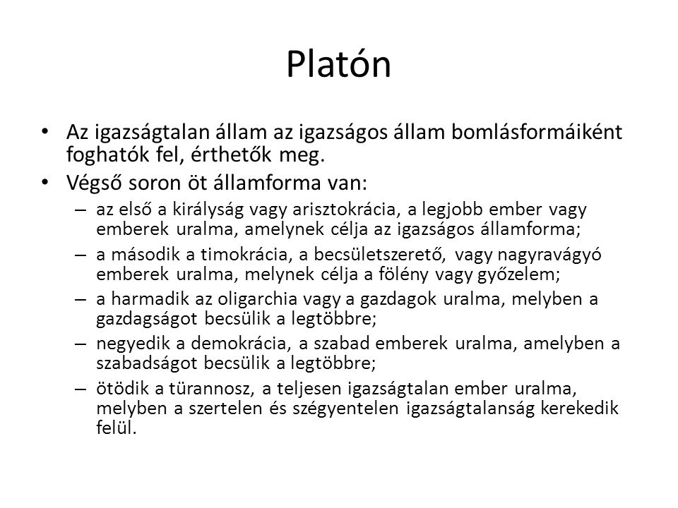 Platón Az igazságtalan állam az igazságos állam bomlásformáiként foghatók fel, érthetők meg. Végső soron öt államforma van: – az első a királyság vagy