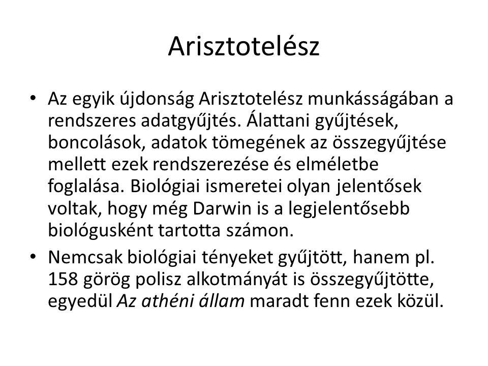 Arisztotelész Az egyik újdonság Arisztotelész munkásságában a rendszeres adatgyűjtés. Álattani gyűjtések, boncolások, adatok tömegének az összegyűjtés
