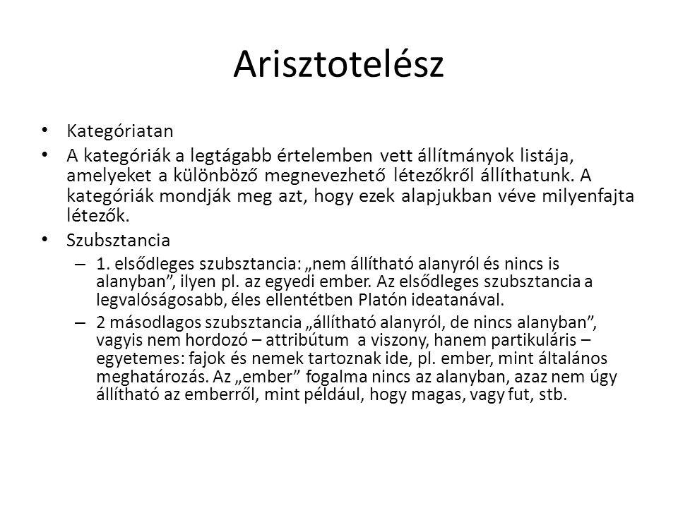 Arisztotelész Kategóriatan A kategóriák a legtágabb értelemben vett állítmányok listája, amelyeket a különböző megnevezhető létezőkről állíthatunk. A