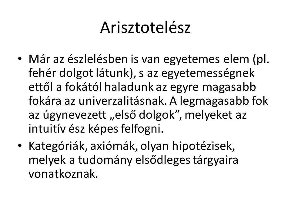 Arisztotelész Már az észlelésben is van egyetemes elem (pl. fehér dolgot látunk), s az egyetemességnek ettől a fokától haladunk az egyre magasabb foká