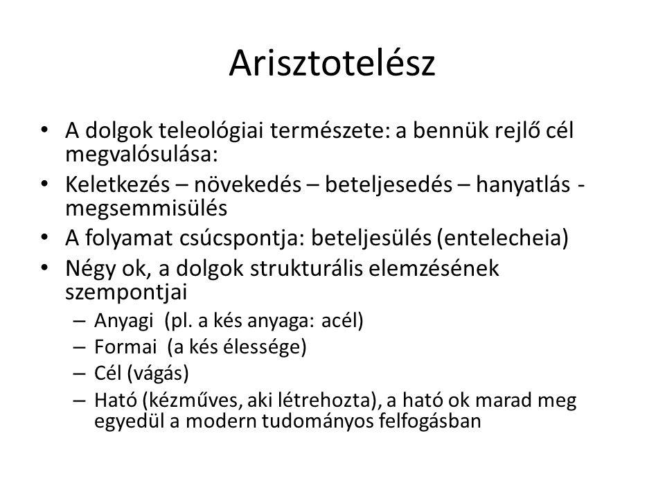 Arisztotelész A dolgok teleológiai természete: a bennük rejlő cél megvalósulása: Keletkezés – növekedés – beteljesedés – hanyatlás - megsemmisülés A f