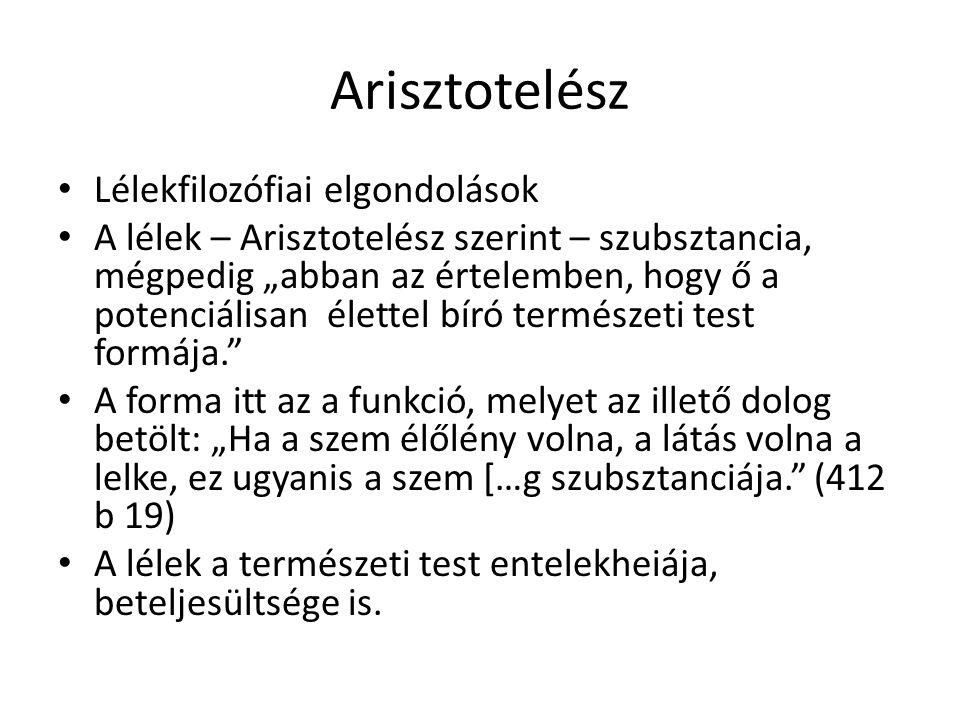 """Arisztotelész Lélekfilozófiai elgondolások A lélek – Arisztotelész szerint – szubsztancia, mégpedig """"abban az értelemben, hogy ő a potenciálisan élett"""