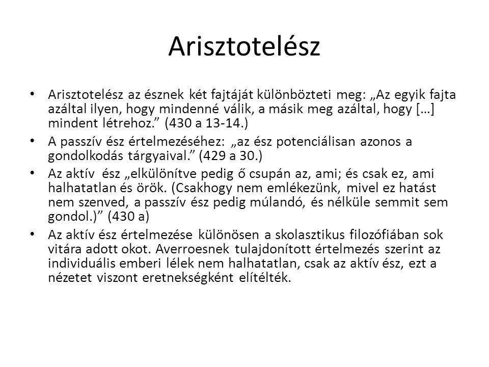 """Arisztotelész Arisztotelész az észnek két fajtáját különbözteti meg: """"Az egyik fajta azáltal ilyen, hogy mindenné válik, a másik meg azáltal, hogy […]"""