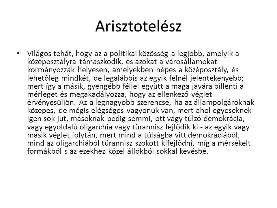 Arisztotelész Világos tehát, hogy az a politikai közösség a legjobb, amelyik a középosztályra támaszkodik, és azokat a városállamokat kormányozzák hel
