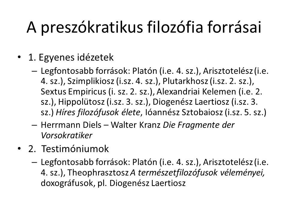 A preszókratikus filozófia forrásai 1. Egyenes idézetek – Legfontosabb források: Platón (i.e. 4. sz.), Arisztotelész (i.e. 4. sz.), Szimplikiosz (i.sz