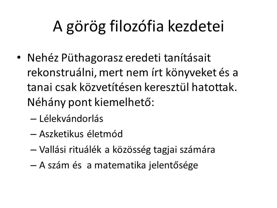 A görög filozófia kezdetei Nehéz Püthagorasz eredeti tanításait rekonstruálni, mert nem írt könyveket és a tanai csak közvetítésen keresztül hatottak.