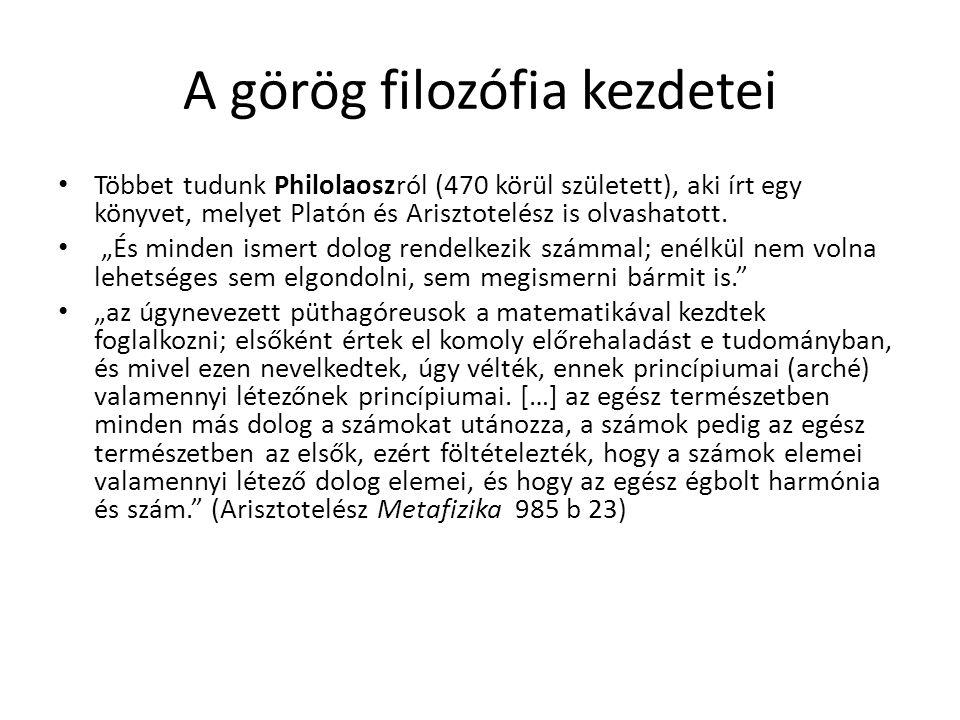 """A görög filozófia kezdetei Többet tudunk Philolaoszról (470 körül született), aki írt egy könyvet, melyet Platón és Arisztotelész is olvashatott. """"És"""