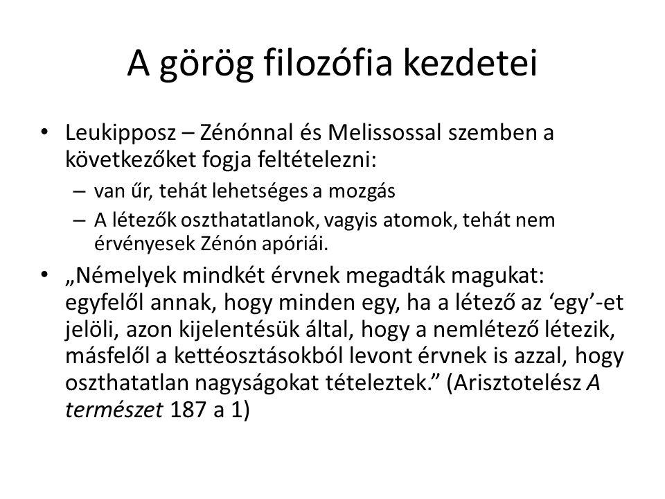 A görög filozófia kezdetei Leukipposz – Zénónnal és Melissossal szemben a következőket fogja feltételezni: – van űr, tehát lehetséges a mozgás – A lét