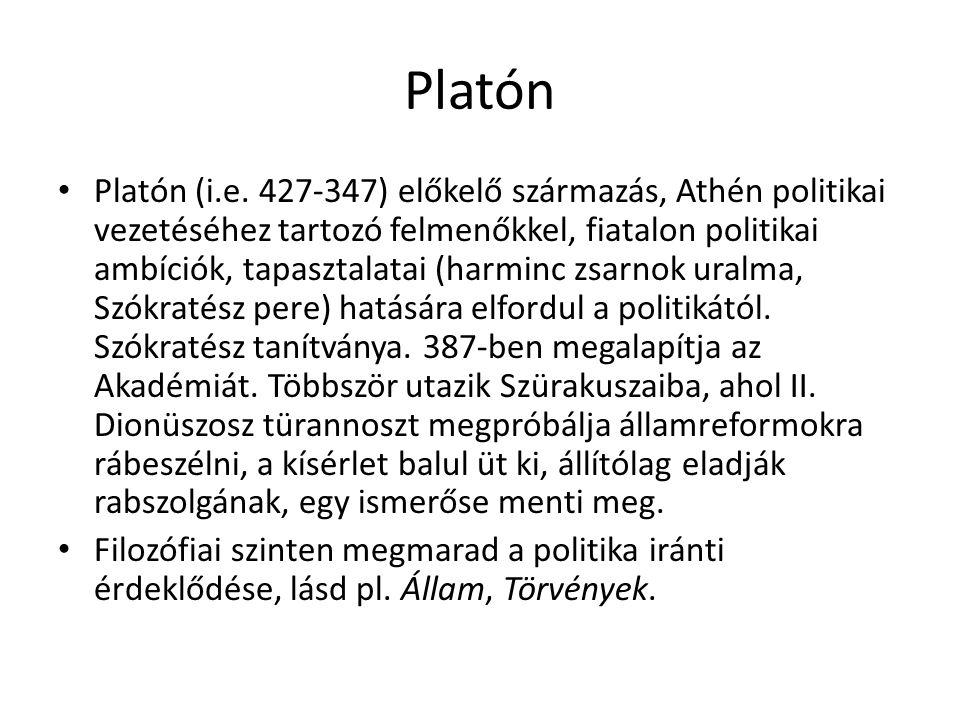 Platón Platón (i.e. 427-347) előkelő származás, Athén politikai vezetéséhez tartozó felmenőkkel, fiatalon politikai ambíciók, tapasztalatai (harminc z