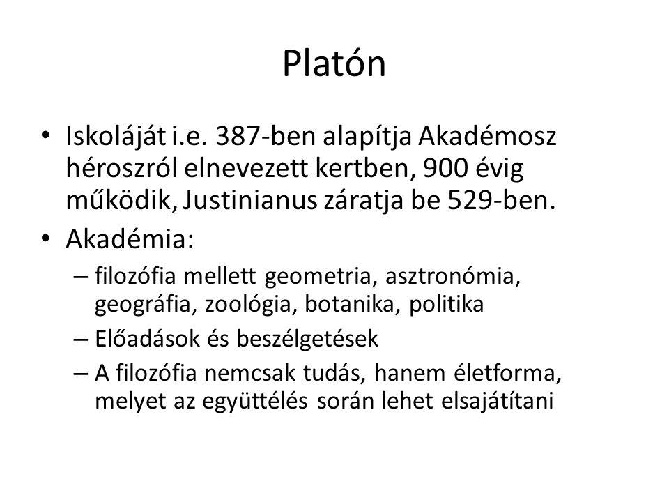 Platón Iskoláját i.e. 387-ben alapítja Akadémosz héroszról elnevezett kertben, 900 évig működik, Justinianus záratja be 529-ben. Akadémia: – filozófia