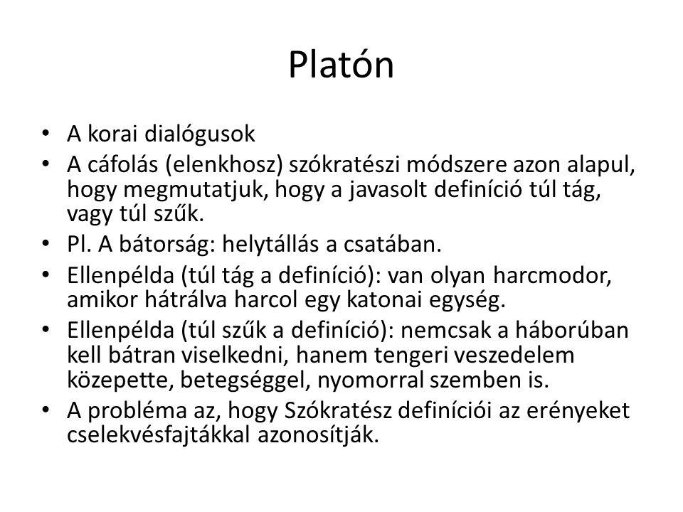Platón A korai dialógusok A cáfolás (elenkhosz) szókratészi módszere azon alapul, hogy megmutatjuk, hogy a javasolt definíció túl tág, vagy túl szűk.
